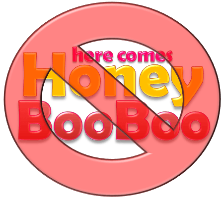 No More Honey Boo Boo!